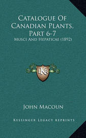 Catalogue of Canadian Plants, Part 6-7: Musci and Hepaticae (1892) by John Macoun
