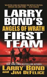 Larry Bond's First Team: Angels of Wrath by Larry Bond