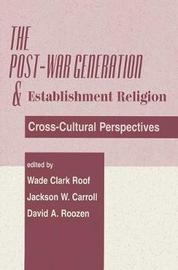 The Post-war Generation And The Establishment Of Religion by Jackson W Carroll
