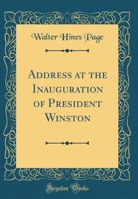 Address at the Inauguration of President Winston (Classic Reprint) by Walter Hines Page