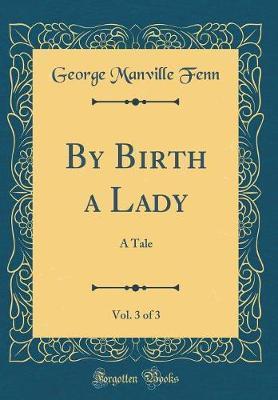 By Birth a Lady, Vol. 3 of 3 by George Manville Fenn