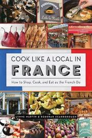 Cook Like a Local in France by Lynne Martin