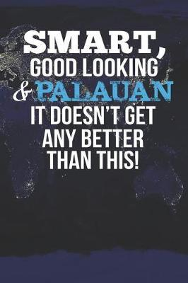 Smart, Good Looking & Palauan It Doesn't Get Any Better Than This! by Natioo Publishing