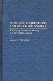 Mergers, Acquisitions, and Employee Anxiety by Joseph H. Astrachan