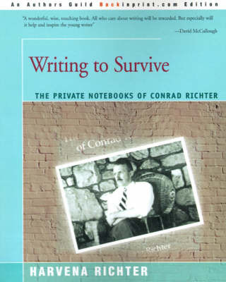 Writing to Survive: The Private Notebooks of Conrad Richter by Harvena Richter image