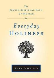 Everyday Holiness: The Jewish Spiritual Path of Mussar by Alan Morinis image