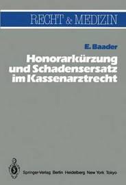 Honorarka1/4rzung Und Schadensersatz Wegen Unwirtschaftlicher Behandlungs- Und Verordnungsweise Im Kassenarztrecht by E Baader