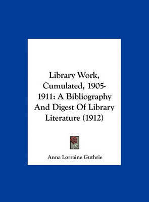 Library Work, Cumulated, 1905-1911: A Bibliography and Digest of Library Literature (1912)