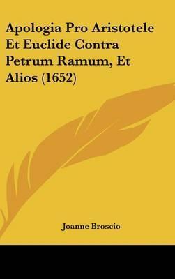 Apologia Pro Aristotele Et Euclide Contra Petrum Ramum, Et Alios (1652) by Joanne Broscio