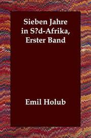 Sieben Jahre in S?d-Afrika, Erster Band by Emil Holub image