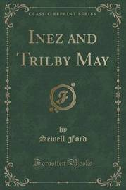 Inez and Trilby May (Classic Reprint) by Sewell Ford
