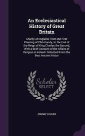 An Ecclesiastical History of Great Britain by Jeremy Collier