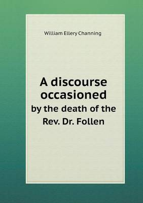 A Discourse Occasioned by the Death of the REV. Dr. Follen by William Ellery Channing image