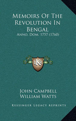 Memoirs of the Revolution in Bengal: Anno. Dom. 1757 (1760) by John Campbell