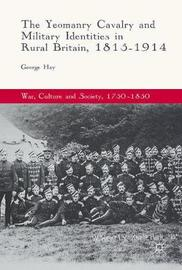The Yeomanry Cavalry and Military Identities in Rural Britain, 1815-1914 by George Hay
