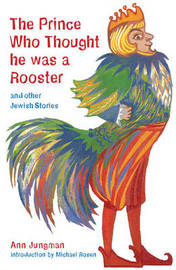 The Prince Who Thought He Was a Rooster and other Jewish Stories by Ann Jungman image