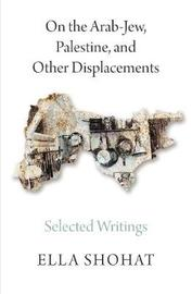 On the Arab-Jew, Palestine, and Other Displacements by Ella Shohat