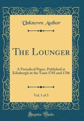 The Lounger, Vol. 1 of 3 by Unknown Author