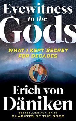 Eyewitness to the Gods by Erich Von Daniken