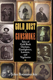 Gold Dust and Gunsmoke: Tales of Gold Rush Outlaws, Gunfighters, Lawmen and Vigilantes by John Boessenecker image