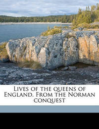 Lives of the Queens of England. from the Norman Conquest by Agnes Strickland