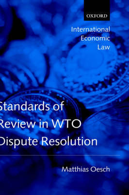 Standards of Review in WTO Dispute Resolution by Matthias Oesch
