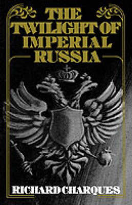 The Twilight of Imperial Russia by Richard Charques