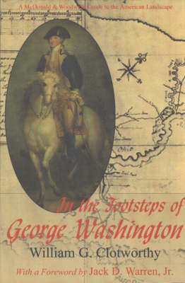 In the Footsteps of George Washington by William G. Clotworthy