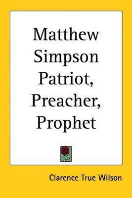 Matthew Simpson Patriot, Preacher, Prophet by Clarence True Wilson