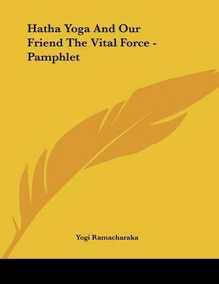 Hatha Yoga and Our Friend the Vital Force - Pamphlet by Yogi Ramacharaka