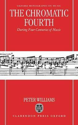 The Chromatic Fourth During Four Centuries of Music by Peter Williams