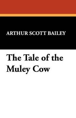 The Tale of the Muley Cow by Arthur Scott Bailey