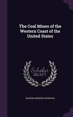 The Coal Mines of the Western Coast of the United States by Watson Andrews Goodyear image