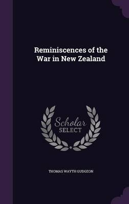 Reminiscences of the War in New Zealand by Thomas Wayth Gudgeon