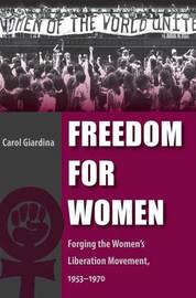 Freedom for Women: Forging the Women's Liberation Movement, 1953-1970 by Carol Giardina image
