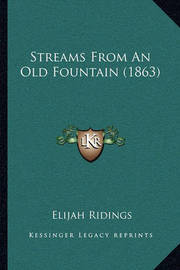 Streams from an Old Fountain (1863) by Elijah Ridings