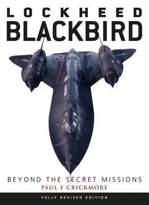 Lockheed Blackbird: Beyond the Secret Missions by Paul F. Crickmore