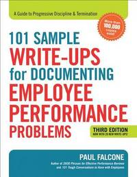 101 Sample Write-Ups for Documenting Employee Performance Problems: A Guide to Progressive Discipline & Termination by Paul Falcone