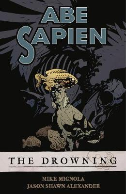 Abe Sapien Volume 1: The Drowning by Mike Mignola