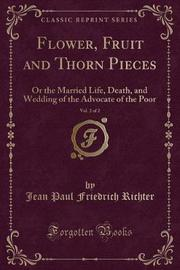 Flower, Fruit and Thorn Pieces, Vol. 2 of 2 by Jean Paul Friedrich Richter