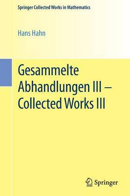 Gesammelte Abhandlungen III - Collected Works III by Hans Hahn
