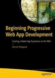 Beginning Progressive Web App Development by Dennis Sheppard image