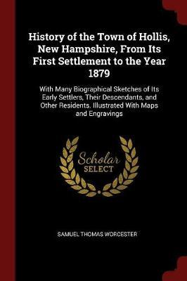 History of the Town of Hollis, New Hampshire, from Its First Settlement to the Year 1879 by Samuel Thomas Worcester