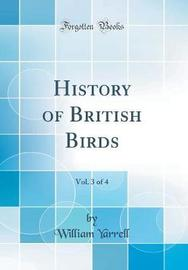 History of British Birds, Vol. 3 of 4 (Classic Reprint) by William Yarrell