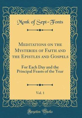 Meditations on the Mysteries of Faith and the Epistles and Gospels, Vol. 1 by Monk of Sept-Fonts