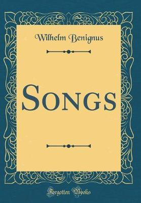 Songs (Classic Reprint) by Wilhelm Benignus image