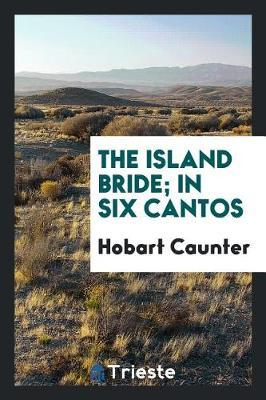 The Island Bride; In Six Cantos by Hobart Caunter image
