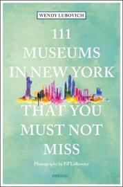 111 Museums in New York That You Must Not Miss by Wendy Lubovich