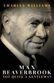 Max Beaverbrook by Charles Williams