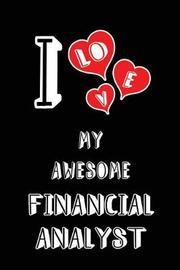 I Love My Awesome Financial Analyst by Lovely Hearts Publishing